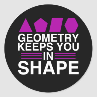 Geometry Keeps you in Shape Math Pun Joke Classic Round Sticker