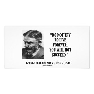 George B. Shaw Do Not Live Forever Not Succeed Customized Photo Card