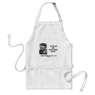 George B. Shaw He Who Can Does Does Not Teaches Adult Apron
