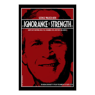 George Bush: Ignorance is Strength Poster
