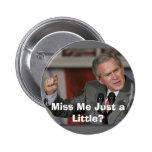 George Bush/Miss Me A Little? 6 Cm Round Badge