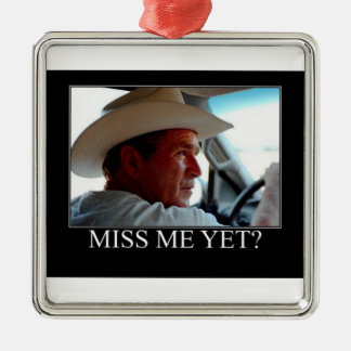George Bush/Miss Me Yet? Metal Ornament