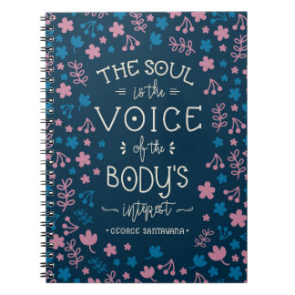 George Santayana's Quote  - The Soul is the Voice Spiral Notebook
