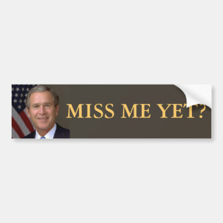 George W Bush, Miss Me Yet Bumper Sticker
