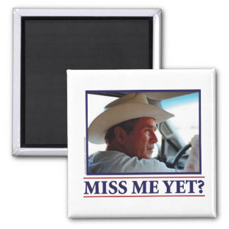 George W Bush Miss Me Yet? Magnet