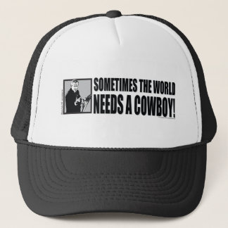 George W Bush - Sometimes the World Needs a Cowboy Trucker Hat