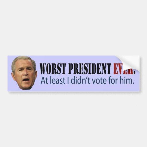 George W. Bush: Worst President Ever. Bumper Stickers