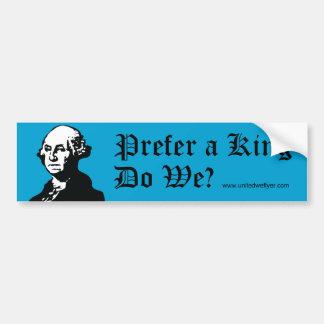 George Washington Prefer A King Bumper Sticker