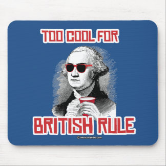 George Washington was too cool for British Rule Mouse Pad