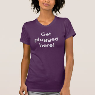 Ger plugged here! t shirt