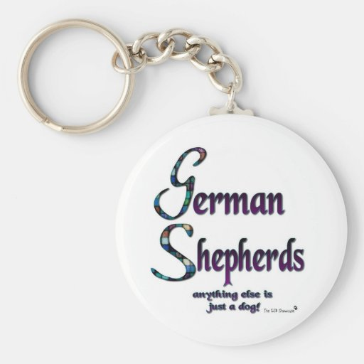 GERMAN SHEPHERDS - ANYTHING ELSE IS JUST A DOG! KEYCHAINS