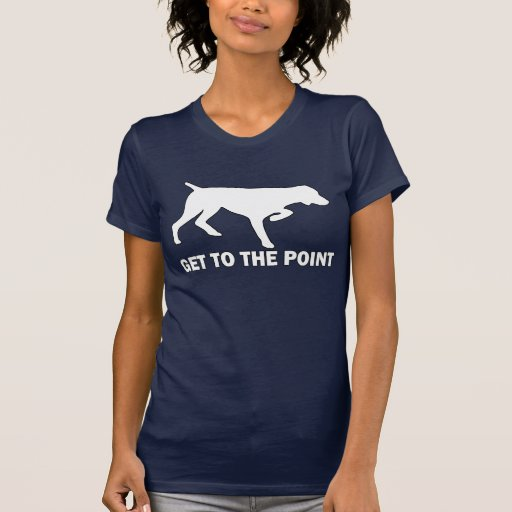 "German Shorthaired Pointer ""Get to the Point"" Tee Shirt"