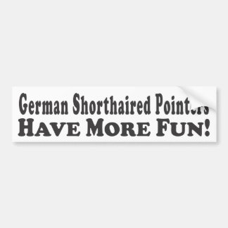 German Shorthaired Pointers Have More Fun! - Bumpe Bumper Sticker