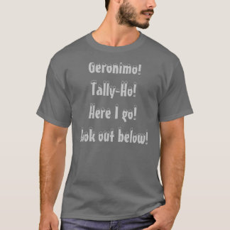 Geronimo!Tally-Ho!Here I go!Look out below! T-Shirt