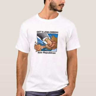 GET A JOB CREEP! Vote Republican Mens T Shirt