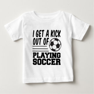Get A Kick Out Of Soccer Baby T-Shirt