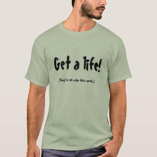 Get a life! Shirt