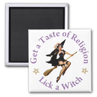 Get a Taste of Religion - Lick a Witch Square Magnet