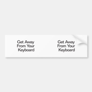Get Away From Your Keyboard Bumper Sticker