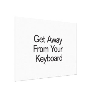 Get Away From Your Keyboard Canvas Print