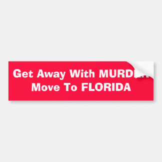 Get away with murder move to Florida Bumper Sticker