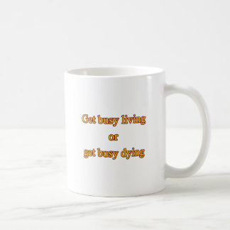 Get busy living or get busy dying basic white mug