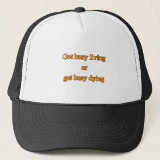 Get busy living or get busy dying trucker hat