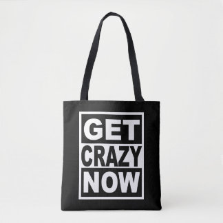 Get Crazy Now Tote Bag
