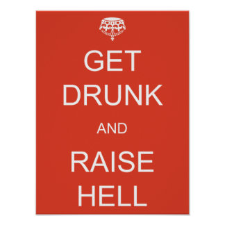 Get Drunk and Raise Hell Posters