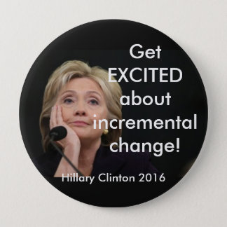 GET EXCITED ABOUT INCREMENTAL CHANGE! 10 CM ROUND BADGE