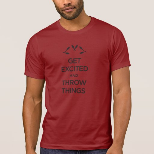 Get Excited and Throw Things Juggling Shirt