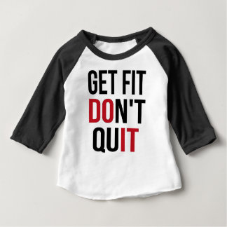 Get Fit Don't Quit - DO IT Baby T-Shirt