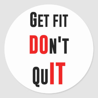 Get fit don't quit DO IT quote motivation wisdom Classic Round Sticker