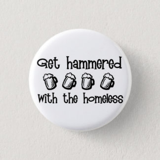 Get Hammered With The Homeless 3 Cm Round Badge