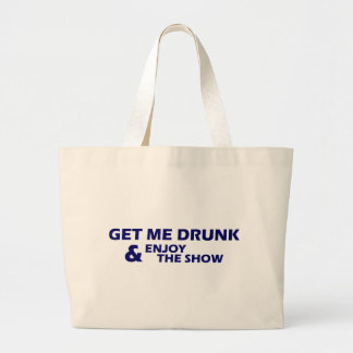Get Me Drunk and Enjoy The Show Large Tote Bag