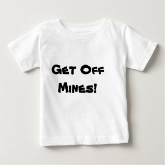 Get Off Mines! Baby T-Shirt