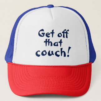 Get off that couch Funny Inspirational Quote Trucker Hat
