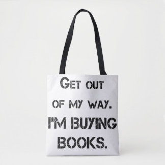 Get out of my way, I'm buying books! Tote Bag