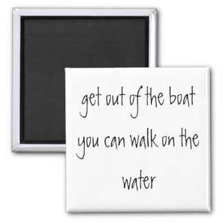 get out of the boat you can walk on the water square magnet