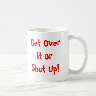 Get Over It or Shut Up! Coffee Mug