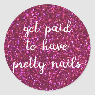 Get paid to have pretty nails - Faux pink glitter Classic Round Sticker