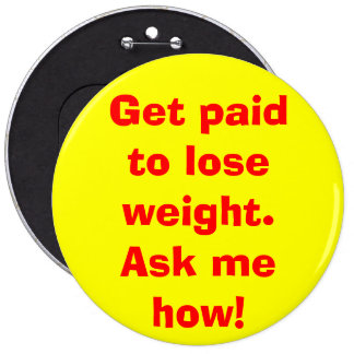 Get paid to lose weight Ask me how Pinback Buttons