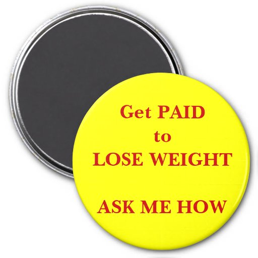 Get PAID to LOSE WEIGHTASK ME HOW Fridge Magnet