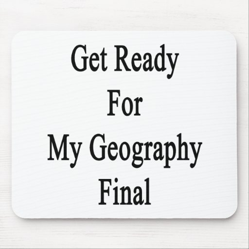 Get Ready For My Geography Final Mouse Pads
