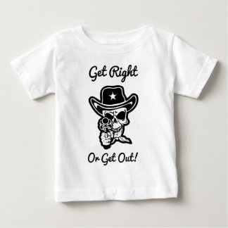 Get Right Or Get Out Skull Sheriff Pistol Baby T-Shirt