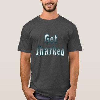 Get Sharked T-Shirt