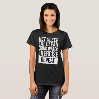 Get Sleep Eat Clean Drink Water Exercise Repeat T-Shirt