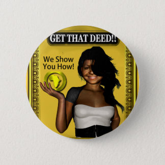 GET THAT DEED!!! 6 CM ROUND BADGE