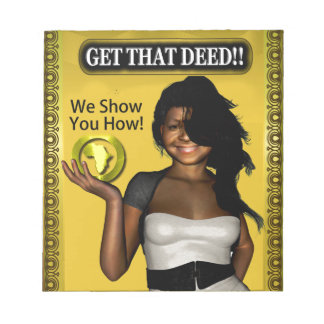 GET THAT DEED!!! NOTEPAD
