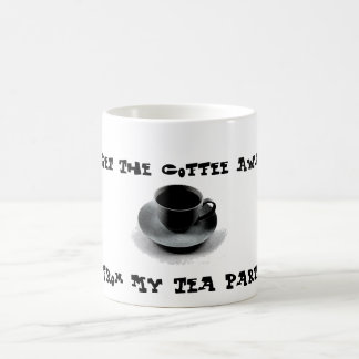 Get The Coffee Away From My Tea Party Mug